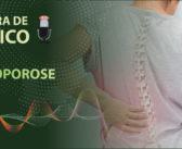 Palavra de Médico – Osteoporose