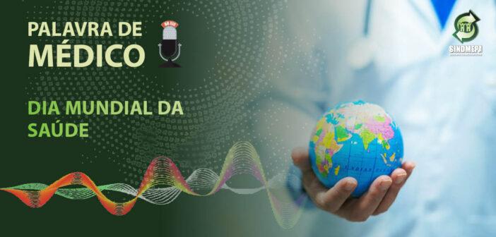 Palavra de Médico – Dia Mundial da Saúde