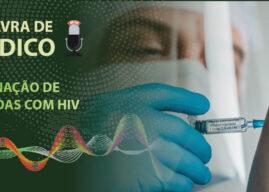 Palavra de Médico – Vacinação de pessoas com HIV